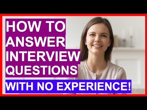 How To Answer Interview Questions With NO EXPERIENCE! (PASS Your Interview)