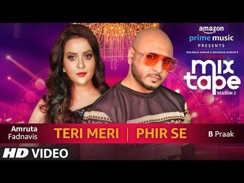 Teri Meri /Phir Se    Amruta Fadnavis & B Praak   T-SERIES MIXTAPE SEASON 2   Episode 16   Bhushan K
