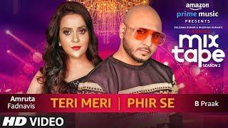 Teri Meri Phir Se Amruta Fadnavis & B Praak T SERIES MIXTAPE SEASON 2 Episode 16 Bhushan K