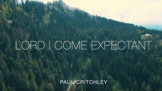Lord I come expectant by Paul Critchley