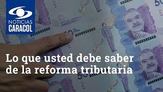 Lo que usted debe saber de la reforma tributaria, proyecto que espera recaudar 25 billones de pesos