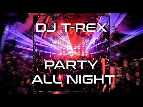 DJ T-REX - PARTY ALL NIGHT!!!!