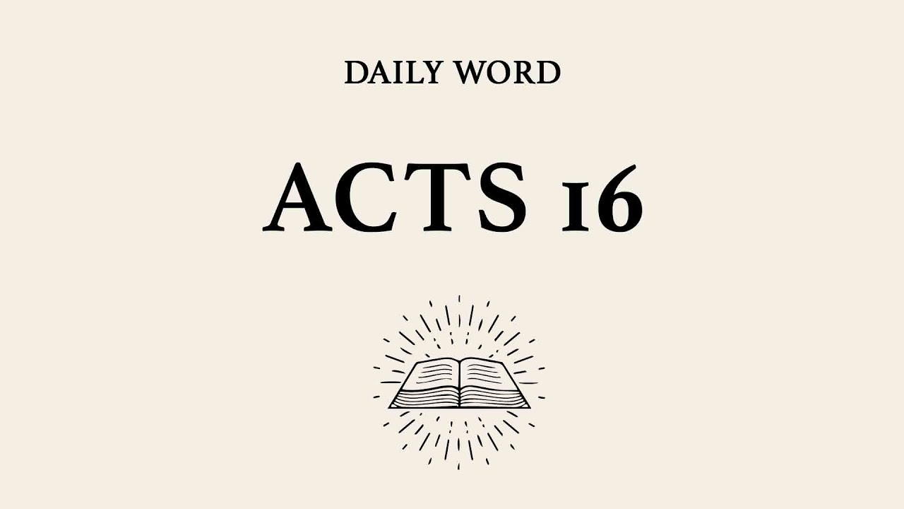 Daily Word — Acts 16 — July 4th, 2020