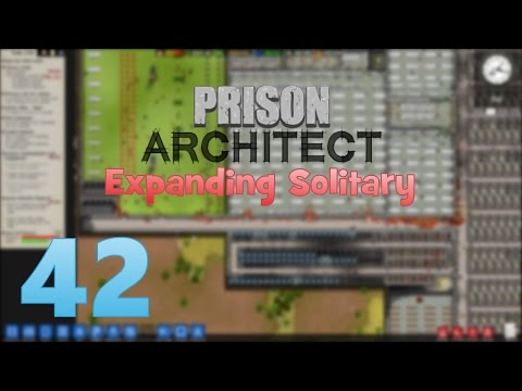 Prison Architect - Episode 42 - Expanding Solitary