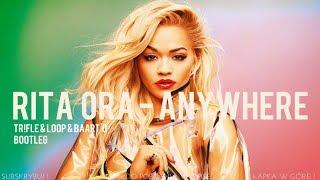 Rita Ora - Anywhere (Tr!Fle & LOOP & Baart'O Bootleg) NOWOŚĆ DANCE 2018