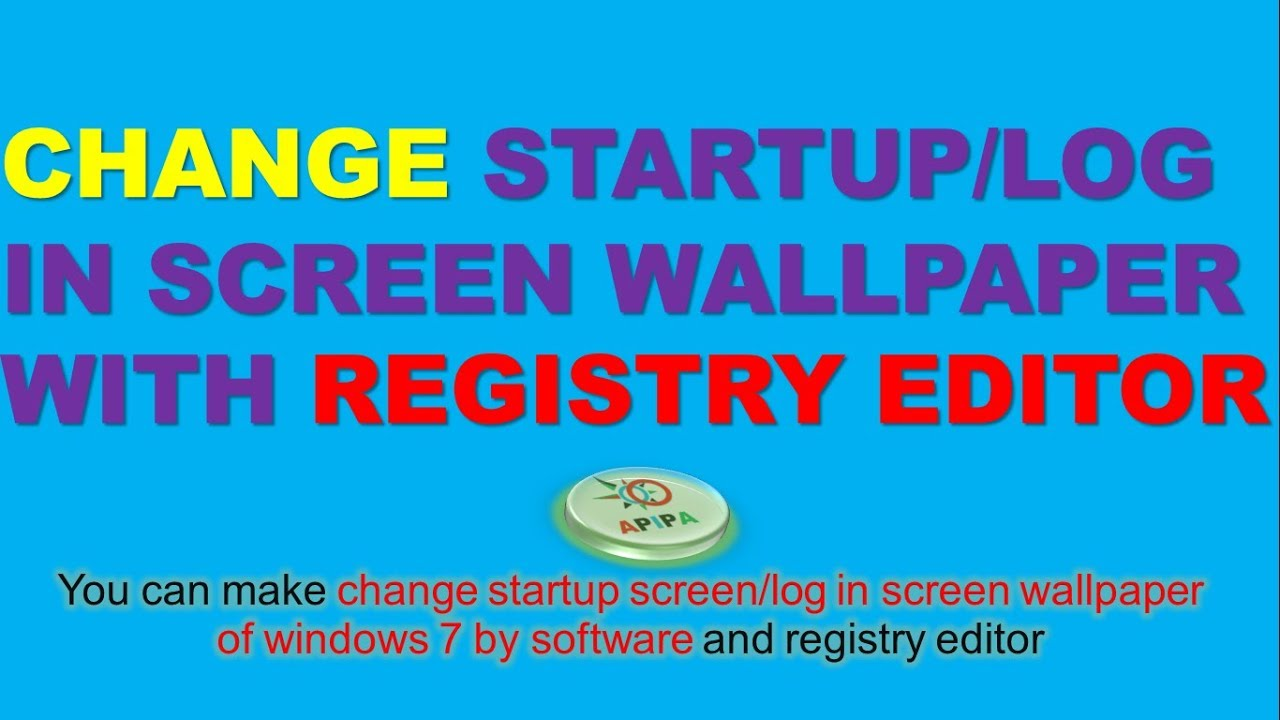 How to change background wallpaper of Startup screen, Boot screen in windows 7 with registry editor