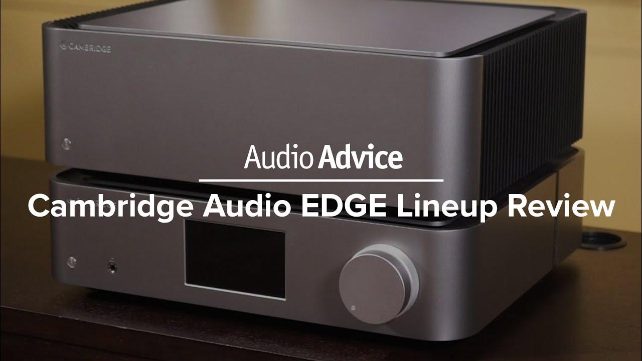 Cambridge Edge Series Review | Audio Advice | Audio Advice