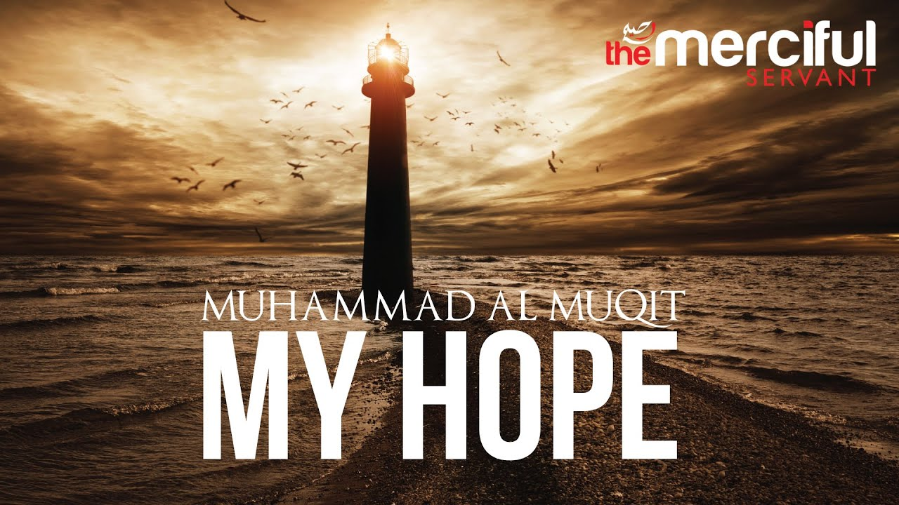 My Hope (Allah) Nasheed By Muhammad al Muqit