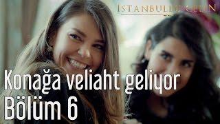 İstanbullu Gelin 6. Bölüm - Konağa Veliaht Geliyor