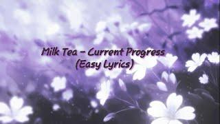 Current Progress - Milk Tea (Easy Song Lyrics)