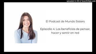 El Podcast de Mundo Sisters | Episodio 4: Los beneficios de pensar, hacer y sentir en red