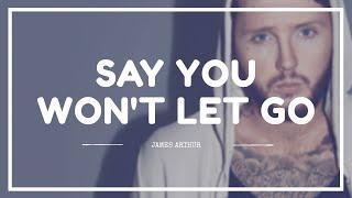 JAMES ARTHUR - 'SAY YOU WON'T LET GO' Lyrics (SUB INDO)
