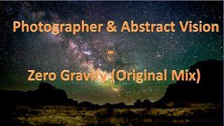 Photographer & Abstract Vision - Zero Gravity (Original Mix)