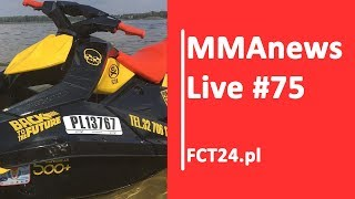 MMAnews Live #75: FCT24