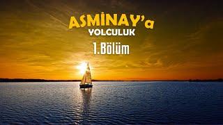 Asminaya Yolculuk 1.Bölüm