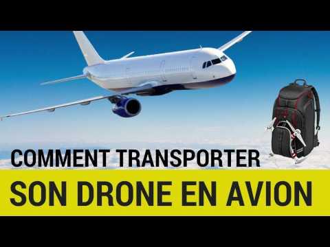 COMMENT TRANSPORTER SON DRONE EN AVION