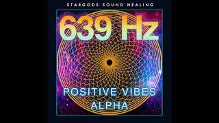 639 Hz Positive Vibes Alpha