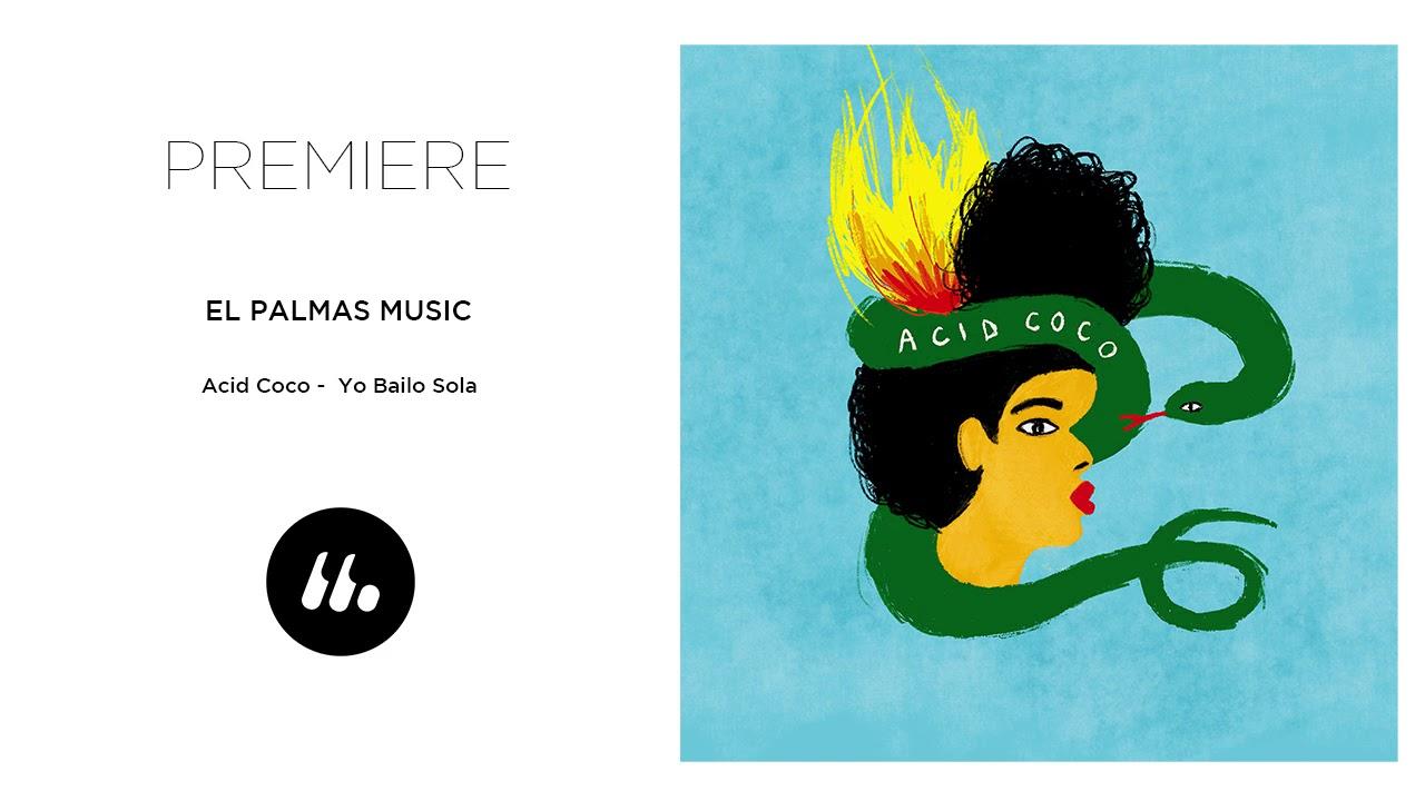 Acid Coco - Yo Bailo Sola (El Palmas Music) | Le Mellotron Premiere