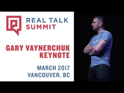 Real Talk Summit Keynote Gary Vaynerchuk | Vancouver 2017