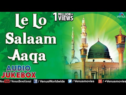 Le Lo Salam Aaqa - Hit Naat & Qawali ~ Audio Songs Jukebox | Muslim Devotional |