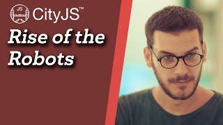 Rise of the Robots - Theodore  Vorillas - CityJS Conf 2020