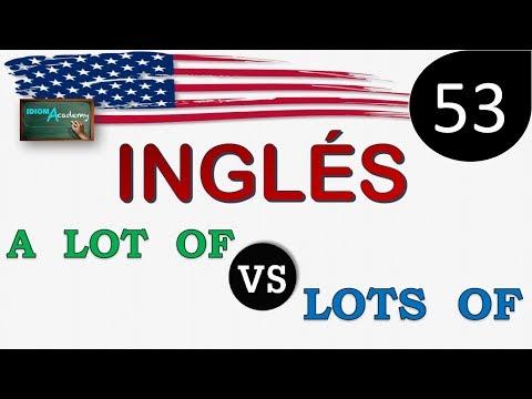 """Curso de Ingles - LECCION 53 (Diferencias entre """"A LOT OF"""" & """"LOTS OF"""")"""