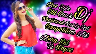 Mera Dil Tu Wapas (Khatarnak Rowdy Dot Competition Mix 2018) Dj SD Subrata Production