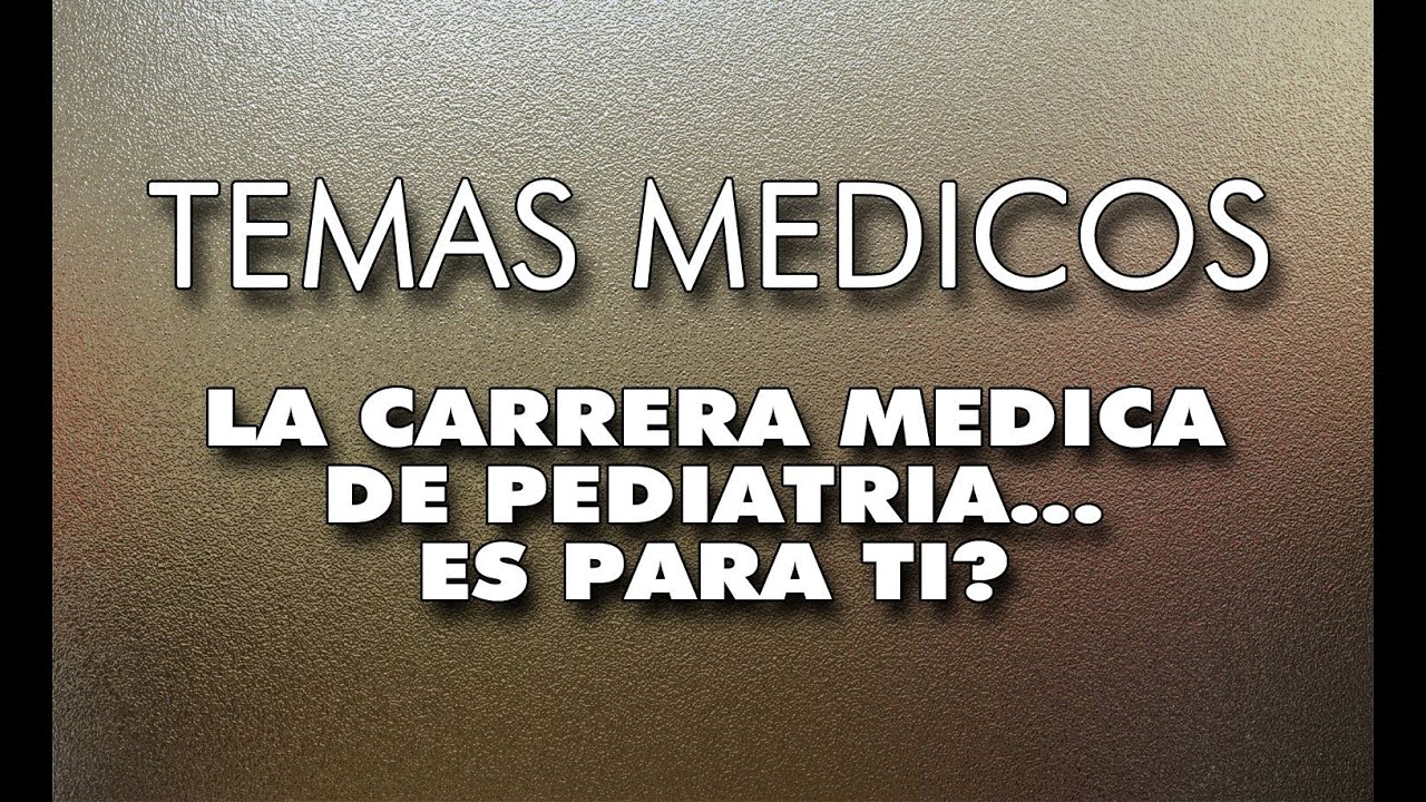 LA CARRERA MEDICA DE PEDIATRIA - YouTube