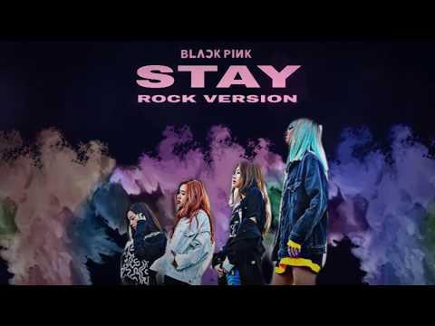 BLACKPINK - 'STAY' (Rock Ver)