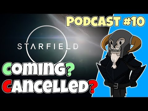 PODCAST#10 : Starfield Coming 2020? And It's Cancelled?