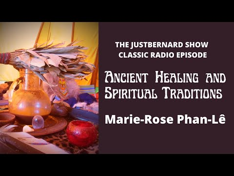 Ancient Healing and Spiritual Traditions - Marie-Rose Phan-Lê (The justBernard Show)