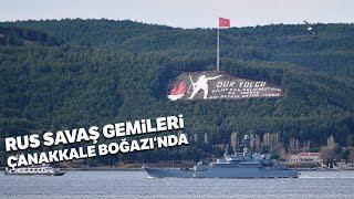 Rus Donanmasına Ait 2 Savaş Gemisi Çanakkale Boğazı'ndan Marmara'ya Doğru İlerliyor..