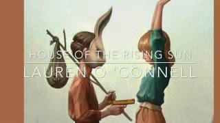 House of the rising sun - Lauren O 'Connell