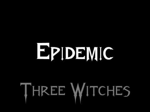 Epidemic - Three Witches
