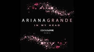 Ariana Grande - In My Head ( Odious Love Remix)