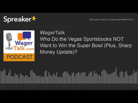 Who Do The Vegas Sportsbooks NOT Want To Win The Super Bowl (Plus, Sharp Money Update)?