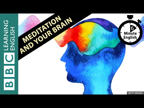 Meditation And Your Brain: 6 Minute English