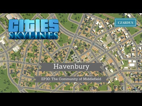 Havenbury, a Cities Skylines Vanilla Series: EP30 - The Community of Middlefield