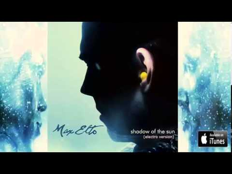 Max Elto Shadow Of The Sun (Original Electro Version)