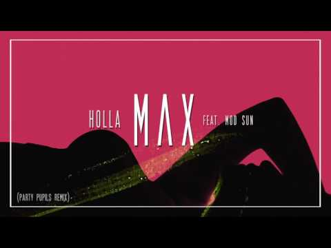"""Holla""- MAX feat. Mod Sun (Party Pupils Remix)"