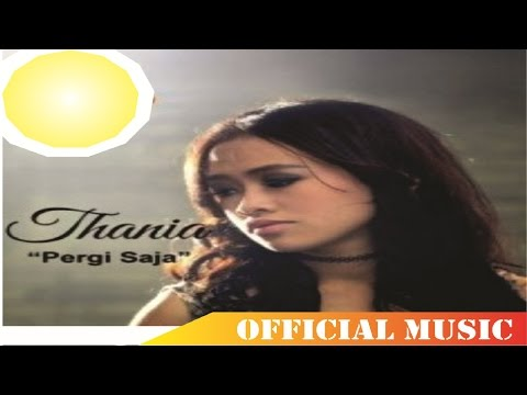 Thania - Pergi Saja | Official Music Lyric HD
