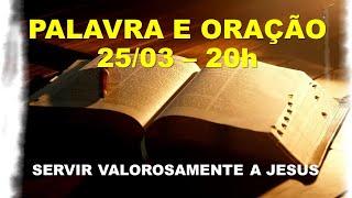 LIVE - PALAVRA E ORAÇÃO: ATITUDES PARA SERVIR VALOROSAMENTE A JESUS!