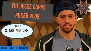 Starting Over- The Jesse Capps Poker Vlog (Episode 1)