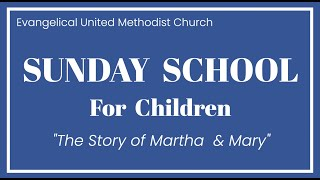 EUMC 2020 0707 Sunday School for Children The Story of Martha & Mary
