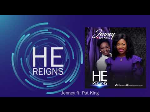 New Song - He Reigns: Jenney Ft. Pat Uwaje King