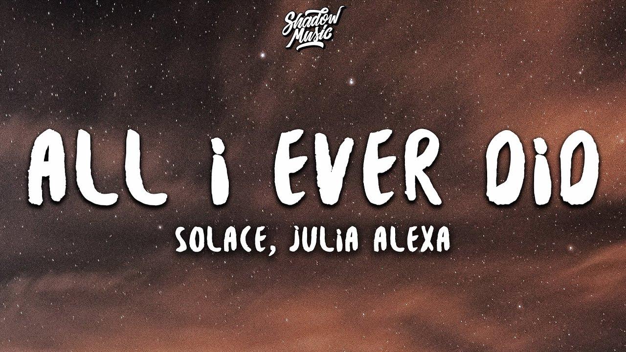 Solace x Julia Alexa - All I Ever Did (Lyrics)