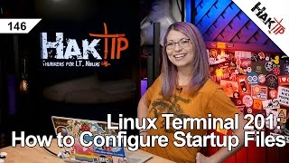 Linux Terminal 201: How to Configure Startup Files - HakTip 146