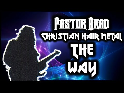 80s Christian Metal -- THE WAY -- by Pastor Brad