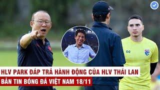 VN Sports 18/11 | HOT: Thái Lan làm tất cả để thắng VN,Thầy Park đáp trả cứng rắn hành động HLV Thái