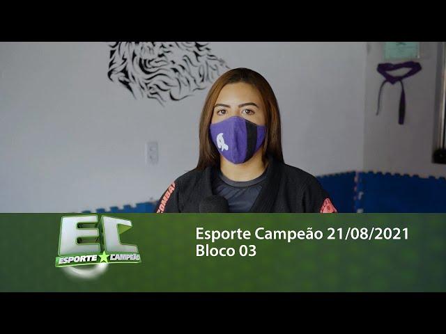 Esporte Campeão 21/08/2021 - Bloco 03
